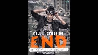 END A-Kay Ft Pardhan | Sukh-E Muzical Dortorz | Official Full Song