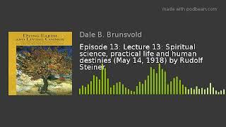 Episode 13: Lecture 13: Spiritual science, practical life and human destinies (May 14, 1918) by Rudo