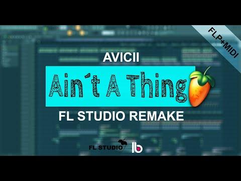 Avicii - Ain´t A Thing (FL Studio Remake) + FLP/Midi