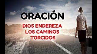 PODEROSA ORACION de la Mañana Para Comenzar el Dia DIOS ENDEREZA LOS CAMINIO TORCIDOS