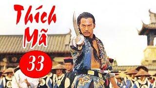 Thích Mã - Tập 33 | Phim Bộ Kiếm Hiệp Trung Quốc Hay Nhất - Thuyết Minh