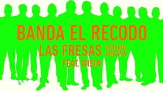 BANDA EL RECODO DE CRUZ LIZARRAGA - Las Fresas (Audio/Version Urban) ft. Wisin