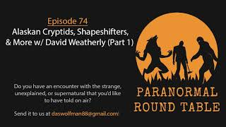 EP74 -Alaskan Cryptids, Shapeshifters, and More w/ David Weatherly (Part 1)