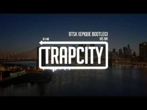 MS MR - BTSK (Epique Remix)