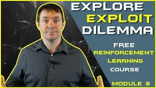 The Explore Exploit Dilemma | Free Reinforcement Learning Course Module 3