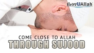 Come Close To Allah Through Sujood (Prostration)