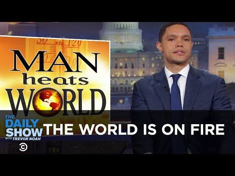 The World Is on Fire | The Daily Show