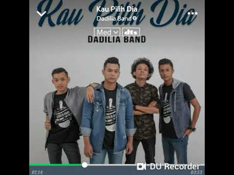 Kau Pilih Dia - Dadilia Band