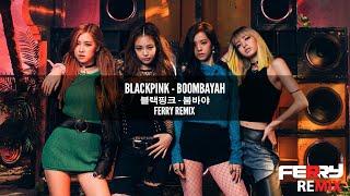 Download Lagu BlackPink - Boombayah (Ferry Remix) Gratis STAFABAND
