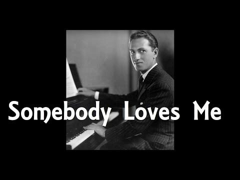 Гершвин Джордж - Somebody Loves Me