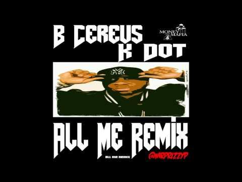 B Cereus ft K Dot - All Me Remix