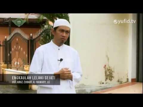 Tausiyah Islam: Engkaulah Lelaki Sejati - Ustadz Abuz Zubair Al-Hawary, Lc. - Yufid.TV
