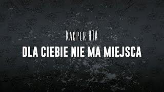 Kacper HTA - Dla Ciebie nie ma miejsca
