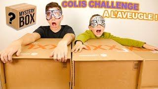 OUVERTURE DE COLIS A L'AVEUGLE - COLIS CHALLENGE !