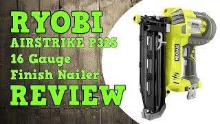 Ryobi One+ 18V Airstrike 16 Gauge Finish Nailer P325 R18N16G-0 Review