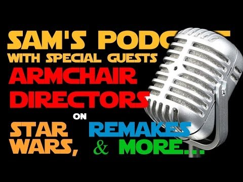 Sam's Podcast with Armchair Directors on Star Wars, Remakes & more