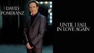 Watch David Pomeranz Until I Fall In Love Again video