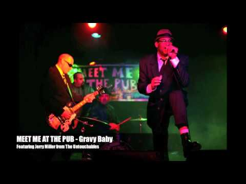 MEET ME AT THE PUB - Gravy Baby Ft/ Jerry Miller from The Untouchables