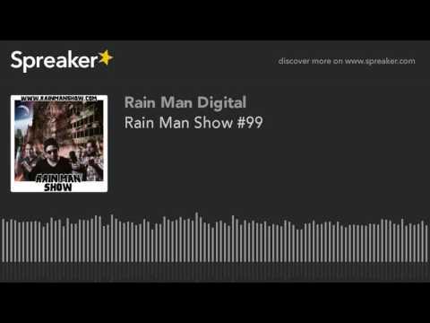 Rain Man Show #99