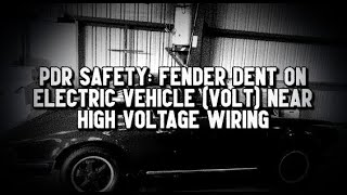 PDR Safety: Fender Dent on Electric Vehicle (Volt) Near High Voltage Wiring