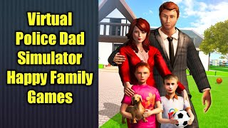 Virtual Police Dad Simulator Happy Family Games Android Gameplay HD