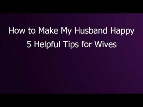 How to Make My Husband Happy - 5 Helpful Tips for Wives