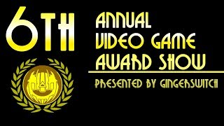 6th Annual Video Game Award Show presented by GingerSwitch