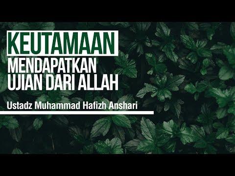 Keutamaan Mendapatkan Ujian dari Allah - Ustadz Muhammad Hafizh Anshari