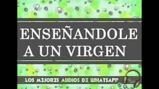 ENSEÑANDOLE A UN VIRGEN - Los Mejores Audios De WhatsApp