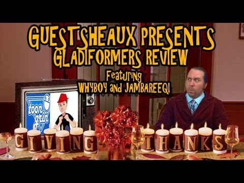Guestsheaux Presents - Gladiformers Review by Whyboy and Jambareeqi