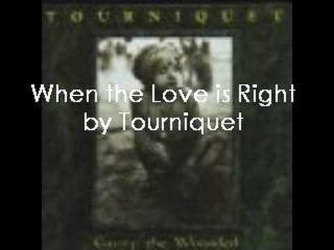 Tourniquet - When The Love Is Right