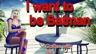 I want to be BATMAN | Coffee with Isa