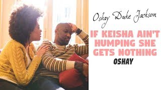 If Keisha Aint Humping, She Don't Get Nothing!