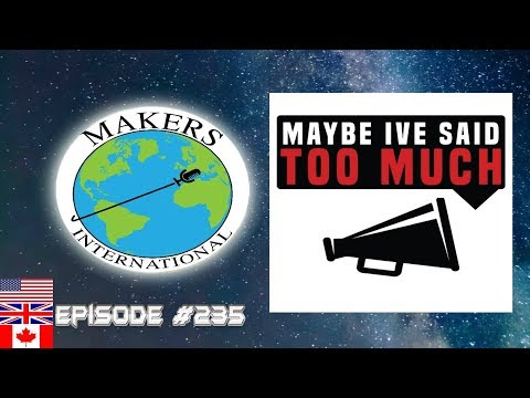 Maybe I've Said Too Much podcast - EP #235 Makers International