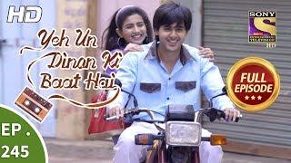 Yeh Un Dinon Ki Baat Hai - Ep 245 - Full Episode - 10th August, 2018