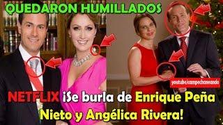 Peña Nieto ENOJADO con Netflix ¡Se burlan de él y Angélica Rivera!