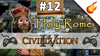 THE FRENCH CONNECTION  - CIVILIZATION 4 - Part 12 - Holy Rome Gameplay