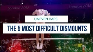 THE 5 MOST DIFFICULT UNEVEN BARS DISMOUNTS