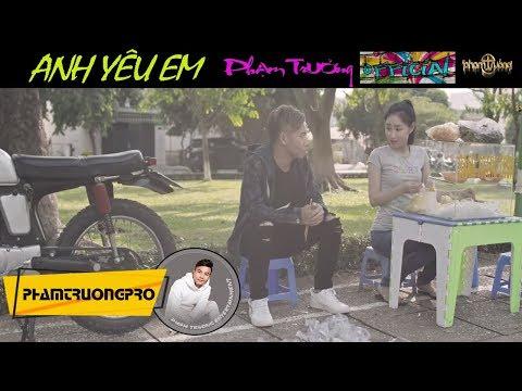 Anh Yêu Em - Phạm Trưởng- MV thumbnail