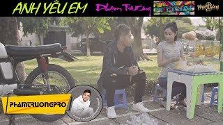 Anh Yêu Em - Phạm Trưởng- MV