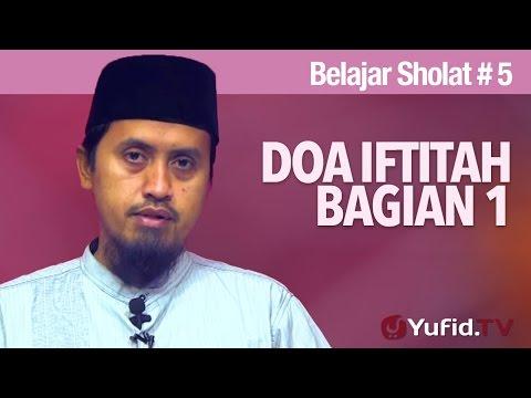 Kajian Fiqih Belajar Sholat Bagian 5: Doa Iftitah - Ustadz Abdullah Zaen, MA