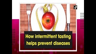 How intermittent fasting helps prevent diseases