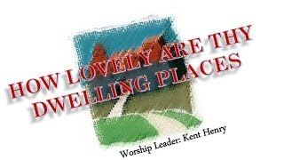 How Lovely Are Thy Dwelling Places - Kent Henry (Hosanna! Music)