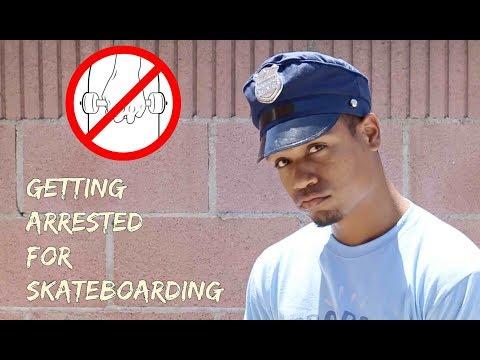 Getting Arrested For Skateboarding