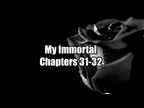 My Immortal Chapters 31-32