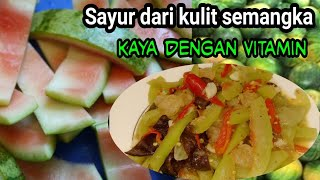Stop! Jangan di buang dulu kulit semangka, di olah menjadi sayur rasanya enak sekali.
