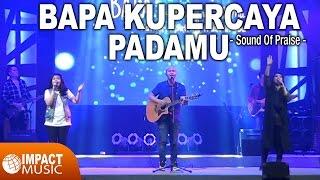download lagu Sound Of Praise Sop - Bapa Kupercaya Padamu gratis
