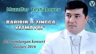 Muzaffar Teshaboyev - Baribir o'zingga yetmaydi deb nomlangan konsert dasturi 2016