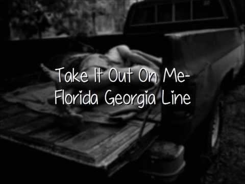 Take It Out On Me- Florida Georgia Line (Lyrics, Not pitched!!)
