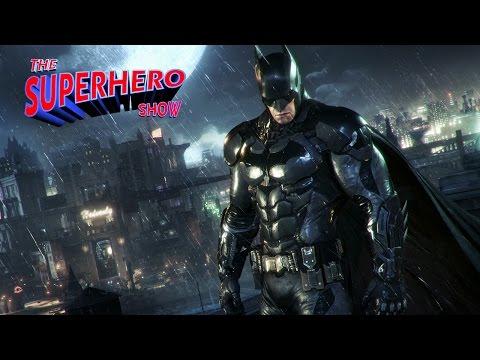 Will Batman: Arkham Knight Be the Definitive Superhero Game? - The Superhero Show
